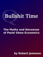 Bullshit Time: The Myths and Nonsense of Panel Show Economics by Robert Jameson