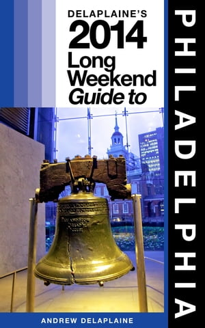 PHILADELPHIA - The Delaplaine 2014 Long Weekend Guide