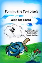 Tommy the Tortoise's Wish for Speed by Nathan Mercer