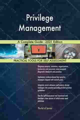 Privilege Management A Complete Guide - 2021 Edition by Gerardus Blokdyk