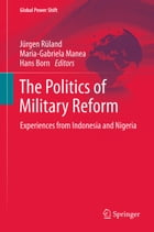 The Politics of Military Reform: Experiences from Indonesia and Nigeria