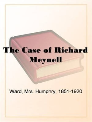 The Case Of Richard Meynell by Mrs. Humphry Ward