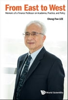 From East to West: Memoirs of a Finance Professor on Academia, Practice, and Policy by Cheng-Few Lee