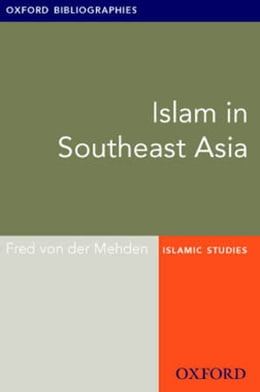 Book Islam in Southeast Asia: Oxford Bibliographies Online Research Guide by Fred von der Mehden