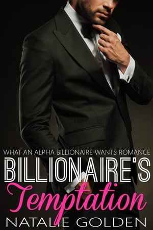 Billionaire's Temptation: What An Alpha Billionaire Wants Romance, #6