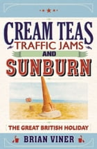 Cream Teas, Traffic Jams and Sunburn: The Great British Holiday by Brian Viner