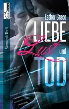 Liebe, Lust und Tod by Esther Grace