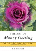 The Art of Money Getting: Create the Life You Want, A Hampton Roads Collection by Barnum, P.T.