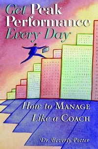 Get Peak Performance Every Day: How to Manage Like a Coach