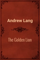 The Golden Lion by Andrew Lang