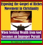 Exposing the Gospel of Riches Movement in Christianity: When Seeking Wealth from God becomes an Improper Pursuit by James Lowrance