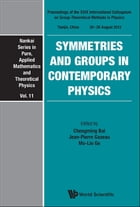 Symmetries and Groups in Contemporary Physics by Chengming Bai