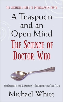Book A Teaspoon and an Open Mind: What would an alien look like? Is time travel possible? and other… by Michael White