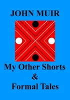 My Other Shorts & Formal Tales by John Muir