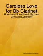 Careless Love for Bb Clarinet - Pure Lead Sheet Music By Lars Christian Lundholm by Lars Christian Lundholm
