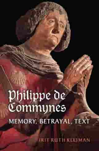 Philippe de Commynes: Memory, Betrayal, Text by Irit Ruth Kleiman