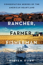Rancher, Farmer, Fisherman: Conservation Heroes of the American Heartland Cover Image