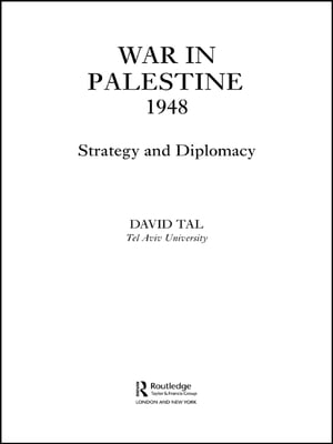 War in Palestine,  1948 Israeli and Arab Strategy and Diplomacy