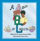 A Childs ABC of Health by Dr. Janice Emanuel-Bunn