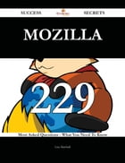 Mozilla 229 Success Secrets - 229 Most Asked Questions On Mozilla - What You Need To Know