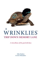 Wrinklies: A Trip Down Memory Lane by Mike Haskins