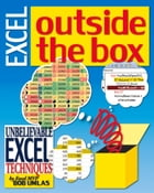 Excel Outside the Box: Unbelieveable Excel Techniques from Excel MVP Bob Umlas: Unbelieveable Excel Techniques from Excel MVP Bob Umlas by Bob Umlas