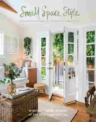 Small Space Style: Because You Don't Need to Live Large to Live Beautifully by Whitney Leigh Morris