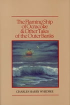 Flaming Ship of Ocracoke & Other Tales of the Outer Banks, The by Judge Charles Harry Whedbee