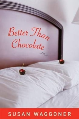 Book Better Than Chocolate by Susan Waggoner