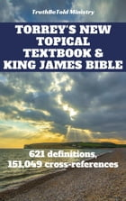 Torrey's New Topical Textbook and King James Bible: 621 definitions and has 151,049 cross-references by Joern Andre Halseth