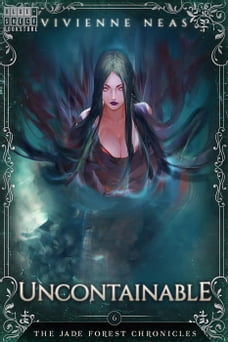 Uncontainable: The Jade Forest Chronicles, #6