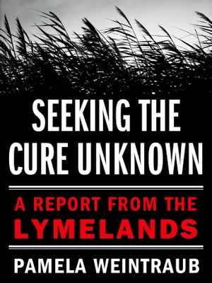 Seeking the Cure Unknown A Report from the Lymelands