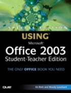 Special Edition Using Microsoft Office 2003, Student-Teacher Edition by Ed Bott