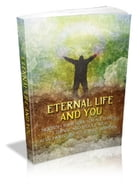 Eternal Life And You by Anonymous