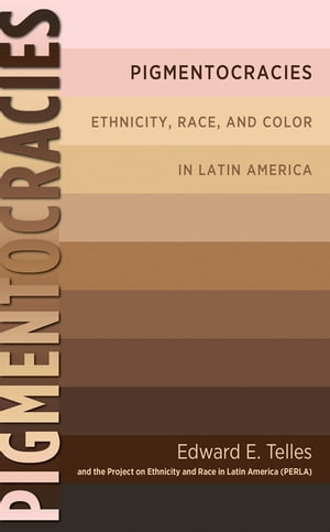 Pigmentocracies Ethnicity,  Race,  and Color in Latin America
