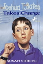 Joshua T. Bates Takes Charge: (Reissue) by Susan Shreve