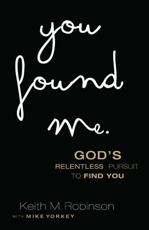You Found Me God's Relentless Pursuit to Find You