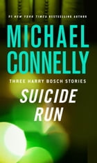 Suicide Run: Three Harry Bosch Stories by Michael Connelly