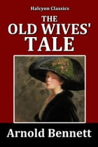 The Old Wives' Tale by Arnold Bennett by Arnold Bennett
