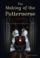 The Making of the Potterverse: A Month-by-Month Look at Harry's First 10 Years by Scott Thomas