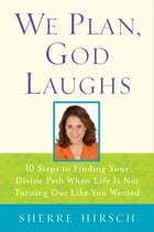 We Plan, God Laughs: Ten Steps to Finding Your Divine Path When Life is Not Turning Out Like You…