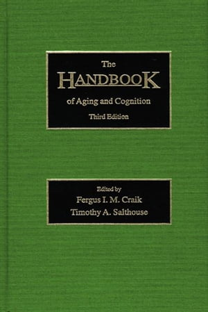 The Handbook of Aging and Cognition Third Edition