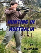 Hunting in Australia: A Practical Guide by Michael Billing