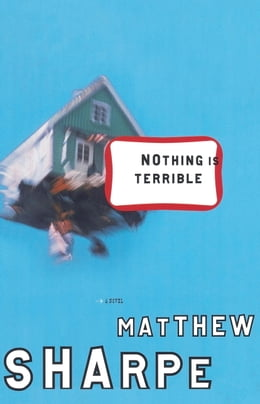 Book Nothing Is Terrible: A Novel by Matthew Sharpe