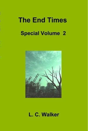 The End Times Special Volume 2 by L C Walker