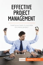 Effective Project Management: Lead your team to success on every project by 50MINUTES.COM
