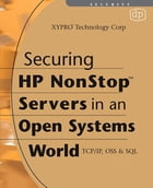 Securing HP NonStop Servers in an Open Systems World: TCP/IP, OSS and SQL by Xypro Technology Corp