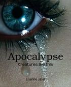 Apocalypse: Creatures like this by Lisanne Jasef