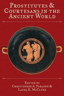 Book Prostitutes and Courtesans in the Ancient World by Faraone, Christopher A.