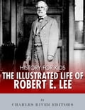 History for Kids: The Illustrated Life of Robert E. Lee f4f7437e-b823-4099-94d9-0b9b96f1f883